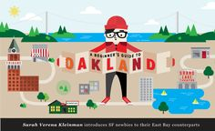 A Beginner's Guide to Oakland ¶  By Sarah Verena Kleinman ¶  I knew when I moved to Oakland a couple years ago that I'd have to do some…