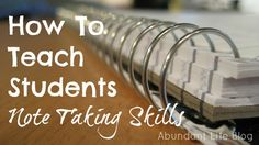 How to Teach Students Note Taking Skills - VERY GOOD! Love her ideas on how to teach this skill.