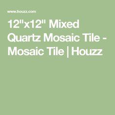 "12""x12"" Mixed Quartz Mosaic Tile - Mosaic Tile | Houzz"