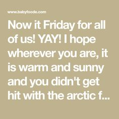 Now it Friday for all of us! YAY! I hope wherever you are, it is warm and sunny and you didn't get hit with the arctic freeze that is in my neck of the woods, which is leaving the temperature hovering right around the negative line. That's a bad place to be...just above the line. This number needs t