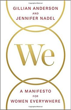 We: A Manifesto for Women Everywhere: Gillian Anderson, Jennifer Nadel: 9781501126277: Amazon.com: Books