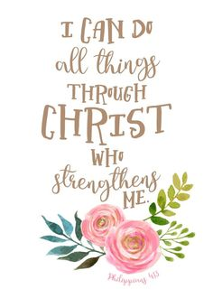 I can do all things through Christ who strengthens me. Philippians 4:13 Life can be messy and unpredictable and often times full of disappointments. God gives us exactly what we need in the moments we need them: strength to survive our weaknesses and a sense of freedom when we feel trapped by difficulties. -Floral Watercolor Theme -Different size options available -Frame not included -Instant download high resolution option #icandoallthings #philippians413