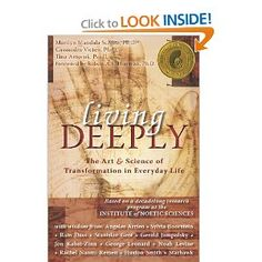 The book Living Deeply is the product of the Institute of Noetic Sciences' decade-long investigation into transformations in human consciousness. It transcends any one approach by focusing on common elements of transformation across a variety of traditions, affirming and supporting the diversity of approaches across religious, spiritual, scientific, academic, or cultural backgrounds.