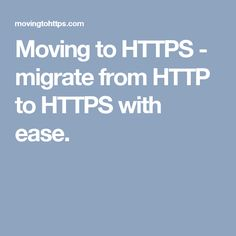 Moving to HTTPS - migrate from HTTP to HTTPS with ease.