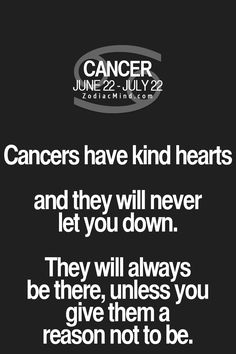 Cancer Zodiac Sign have kind hearts, will never let you down, & will always be there unless you give them a reason not to be.