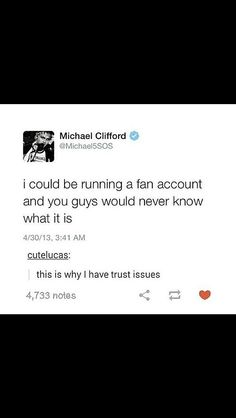 Exactly<I could be that fan account for all you know.