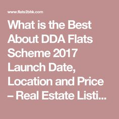 What is the Best About DDA Flats Scheme 2017 Launch Date, Location and Price – Real Estate Listings 2BHK Homes for Sale