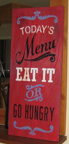 Today's Menu Eat it or Go Hungry....large sign.... by hilltopprims