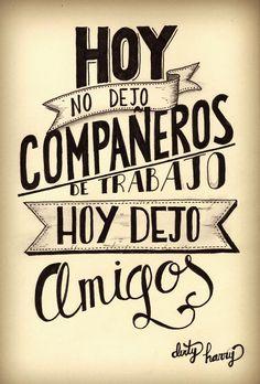 Hoy no dejo compañeros de trabajo, hoy dejo amigos - www.dirtyharry.es