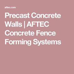Precast Concrete Walls | AFTEC Concrete Fence Forming Systems