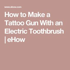 How to Make a Tattoo Gun With an Electric Toothbrush | eHow