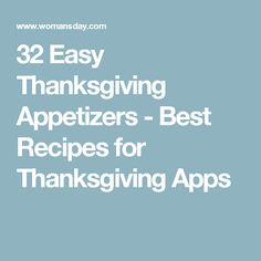 32 Easy Thanksgiving Appetizers - Best Recipes for Thanksgiving Apps