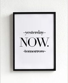 Now Poster, typography art, wall decor, mottos, print art, inspiration, motivational, wall art, home decor, graphic art, yesterday, tomorrow