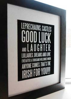 """""""Leprechauns, castles good luck and laughter. Lullabies, dreams and love ever after. A thousand welcomes when anyone comes. That's the Irish for you!!!"""""""