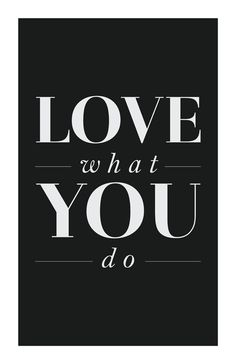♥ love what you do +++For more quotes on #inspiration and #motivation, visit http://www.quotesarelife.com/