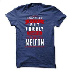 MELTON - I May Be Wrong But I highly i am MELTON one - #hoodie novios #sweater upcycle. BUY NOW => https://www.sunfrog.com/LifeStyle/MELTON--I-May-Be-Wrong-But-I-highly-i-am-MELTON-one.html?68278