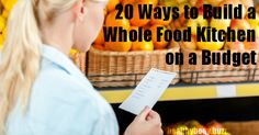 These 20 easy-to-follow real world tips will teach you how to build a whole food kitchen for your family without breaking the bank or ruining your budget.
