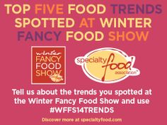 Sriracha, Crunch, Low-Sugar beverages, Mint, surprising condiments. Sounds like 2014 is going to have some refreshing trends according to our panel of trendspotters this year at the 2014 Fancy Food Show!