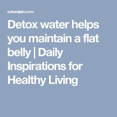 Detox water helps you maintain a flat belly | Daily Inspirations for Healthy Living