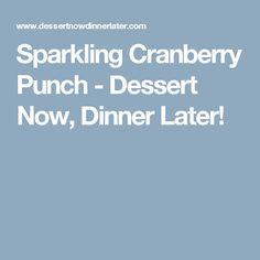 Sparkling Cranberry Punch - Dessert Now, Dinner Later!