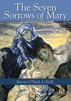 The Seven Sorrows of Mary by Kevin O'Neil CSsR. $1.99. 48 pages. Publisher: Liguori Publications (July 20, 2012)