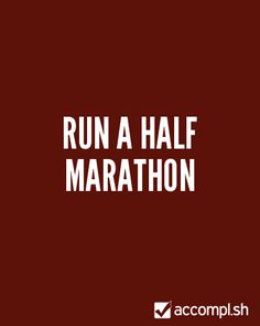 Run a half marathon...may be a few years until this one is realistic