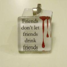Friends dont let friends drink friends