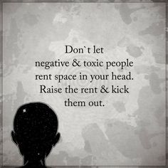 negative people quotes don't let negative and toxic people rent space in your head. Raise the rent and kick them out.