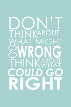 Think About What Might Go Right // positive