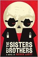 The Sisters Brothers by Patrick deWitt - I loved this book!