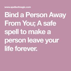 Bind a Person Away From You; A safe spell to make a person leave your life forever. Witchcraft Spell Books, Wiccan Spell Book, Magick Spells, Witch Spell, Karma Spell, Free Magic Spells, Money Spells That Work, Banishing Spell, Easy Love Spells