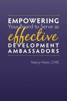 Empowering Your Board to Serve as Effective Development Ambassadors by Marcy Heim,http://www.amazon.com/dp/0989537307/ref=cm_sw_r_pi_dp_aPZttb07DYDRGEB0