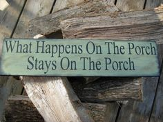 Handpainted What happens on the Porch stays on the Porch Sign. $55.00, via Etsy.