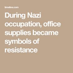 During Nazi occupation, office supplies became symbols of resistance