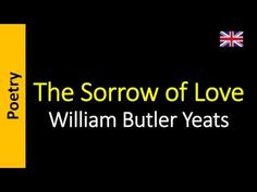 Poesia - Sanderlei Silveira: The Sorrow of Love - William Butler Yeats