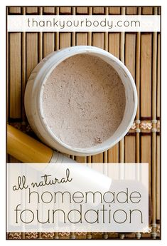 All Natural Homemade Foundation Ingredients: For the base: Arrowroot Powder Add one or a combination of: Cocoa Powder Ground Cinnamon Nutmeg...