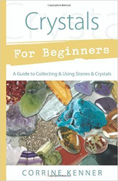 Crystals For Beginners by Corrine Kenner Brighten your energy and add a little sparkle to your days with the beauty and power of crystals. Crystals for Beginners takes a clear and concise look at crystal magic, folklore, and wisdom. Crystal Magic, Crystal Healing, Natural Healing, Crystals And Gemstones, Stones And Crystals, Kundalini Reiki, Chakras, Autogenic Training, Beginner Books