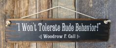 I Wont Tolerate Rude Behavior-Woodrow F. Call, Lonesome Dove Quote, Western, Antiqued, Wooden Sign via Etsy