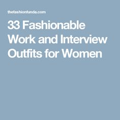 33 Fashionable Work and Interview Outfits for Women