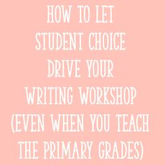 How to Let Student Choice Drive Your Writing Workshop (Even When You Teach the Primary Grades)