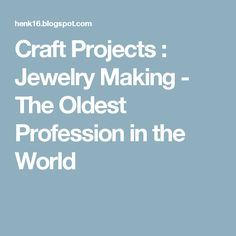 Craft Projects             : Jewelry Making - The Oldest Profession in the World