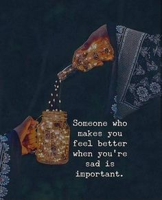 Someones who makes you feel better..