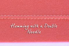 Tutorial: Hemming with A Double Needle - SEWTORIAL