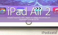iOS 8.1 Beta Hace Referencia a un iPad con Touch ID y NFC