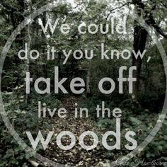 Gale Hawthorne wanted to run of with Katniss and their familes and just live in the woods to get away.