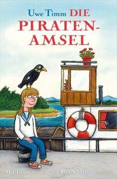 Uwe Timm: Die Piratenamsel. Mit Zeichnungen von Axel Scheffler (Hanser Kinderbuch)