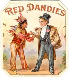 "Can't decide exactly how offensive this is.  Notice ""Red"" on the side of the native American, and Dandy on the side of the white guy."
