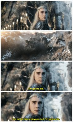 """What we all know was going through Thranduil's head. And then, """"But, if I am to die, I'm going to look amazing doing it."""""""