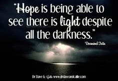 "#Hope is being able to see there is light despite all the darkness.""  Desmond Tutu #quote"