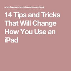 14 Tips and Tricks That Will Change How You Use an iPad